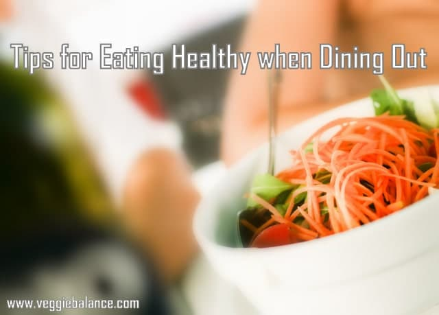 Tips on Eating Healthy when Dining Out - Veggiebalance.com