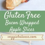 "PINTEREST IMAGE with words ""Gluten Free Bacon Wrapped Apple Slices"" Gluten Free Bacon Wrapped Apple Slices with cheese on a toothpick"