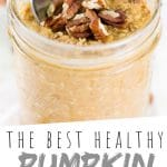 "PINTEREST IMAGE with words ""The Best Healthy Pumpkin Overnight Oatmeal"" Pumpkin Overnight Oatmeal with walnuts on top in a glass jar"