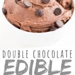 """PINTEREST IMAGE with words """"Double Chocolate Edible Cookie Dough"""" Double Chocolate Edible Cookie Dough in a white bowl with chocolate chips on top"""