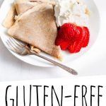 "PINTEREST IMAGE with words ""Gluten Free Crepes"" Gluten Free Crepes on a plate with whipped cream and strawberries"