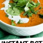 "PINTEREST IMAGE with words ""Instant Pot Lentil Curry Soup"" Instant Pot Lentil Curry Soup in a white bowl"